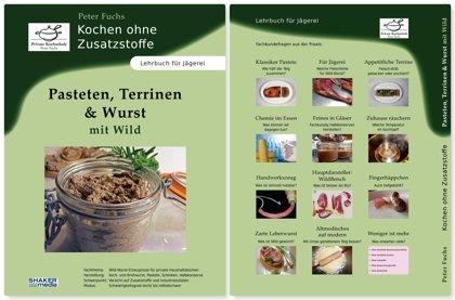 Schulbuch aus dem Seminarprogramm für Jäger über Pasteten, Terrinen und Wurst mit Wild ohne Zusatzstoffe. Sehr geeignet als Grundlage mit viel Basiswissen